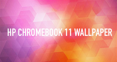 Like The HP Chromebook 11 Wallpaper? Here's Where to Download It | OMG! Chrome!