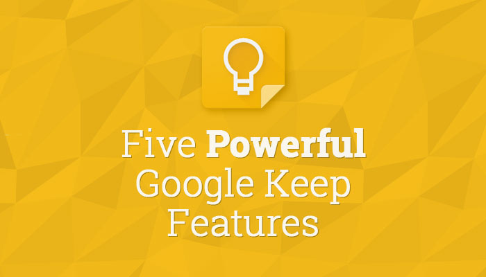 Five Powerful Google Keep Features You're Not Using